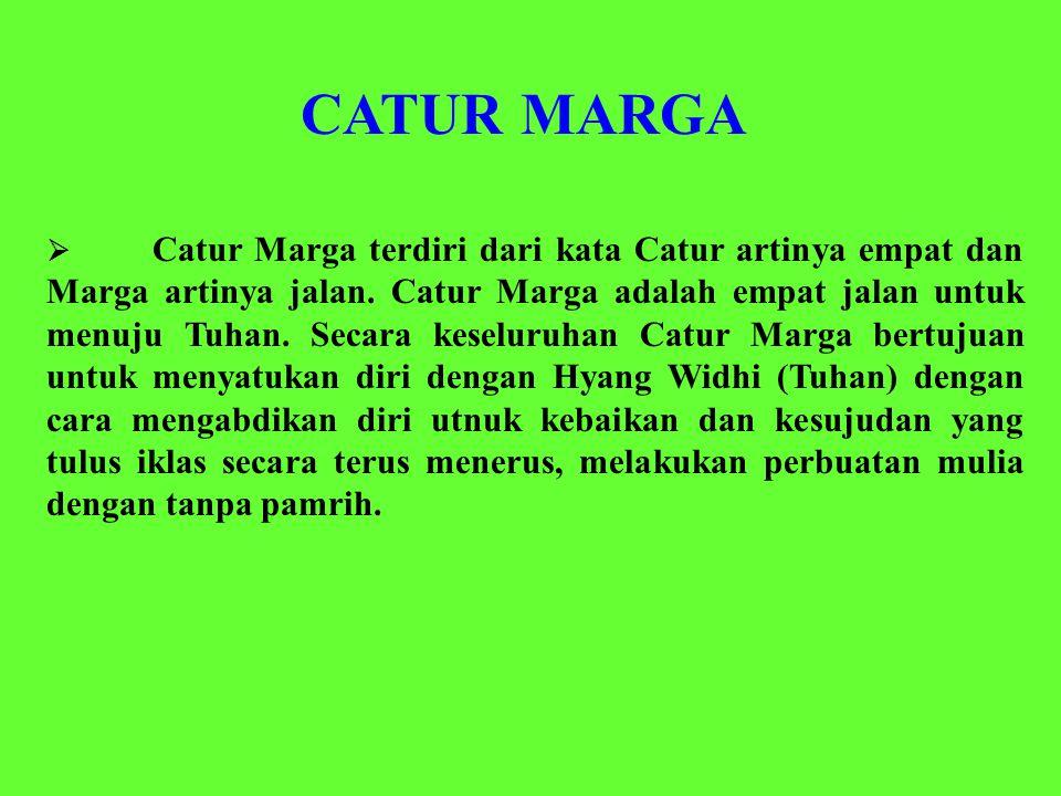  Catur Marga terdiri dari kata Catur artinya empat dan Marga artinya jalan.