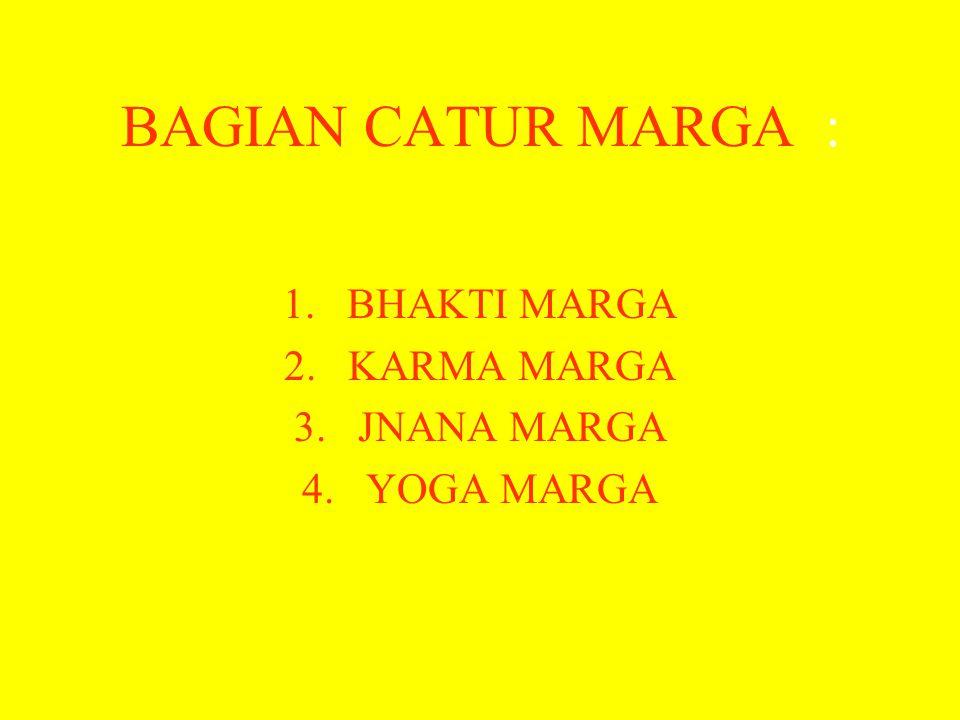  Catur Marga terdiri dari kata Catur artinya empat dan Marga artinya jalan. Catur Marga adalah empat jalan untuk menuju Tuhan. Secara keseluruhan Cat
