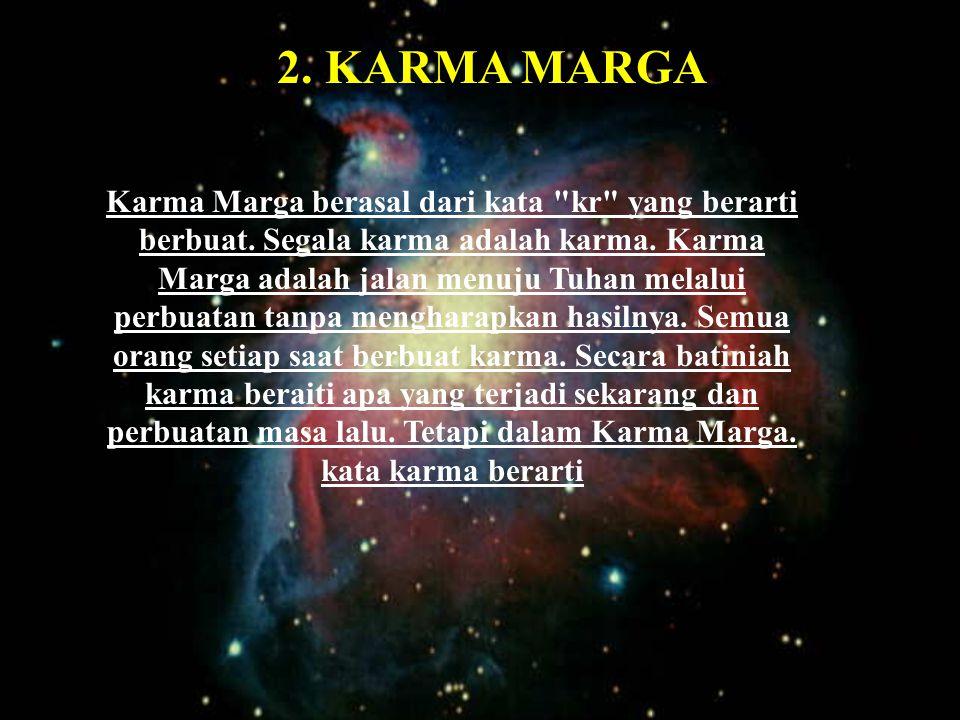 2.KARMA MARGA Karma Marga berasal dari kata kr yang berarti berbuat.