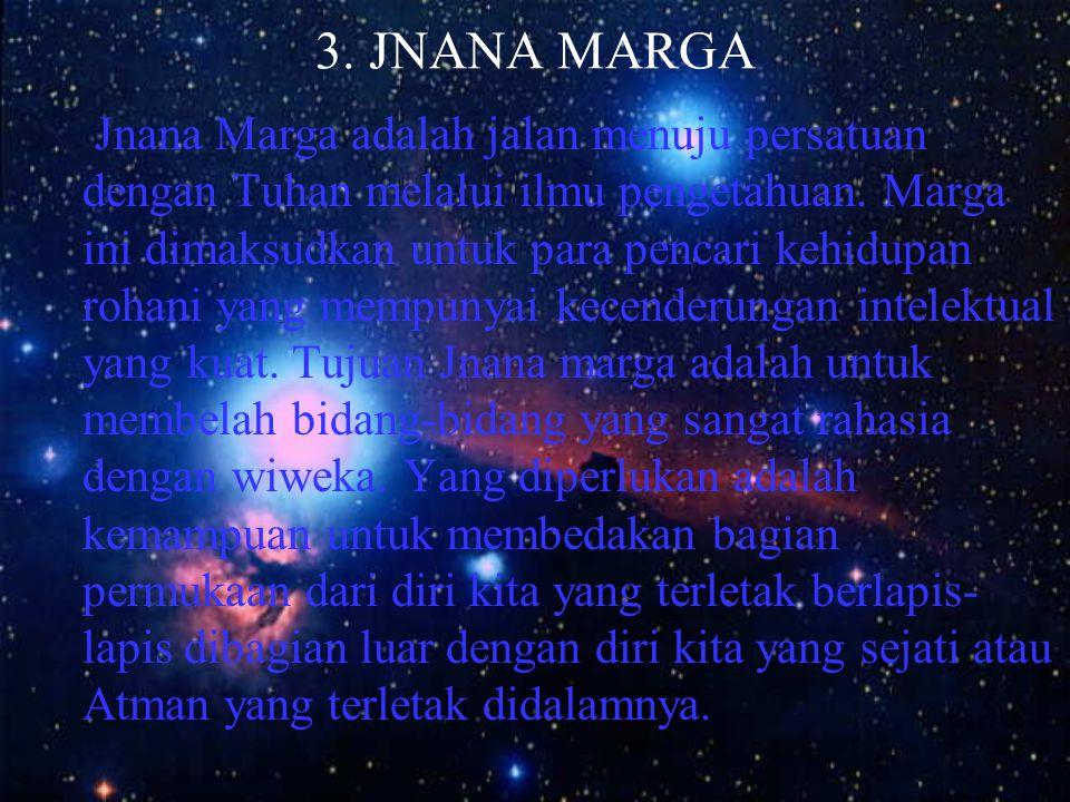 3.JNANA MARGA Jnana Marga adalah jalan menuju persatuan dengan Tuhan melalui ilmu pengetahuan.