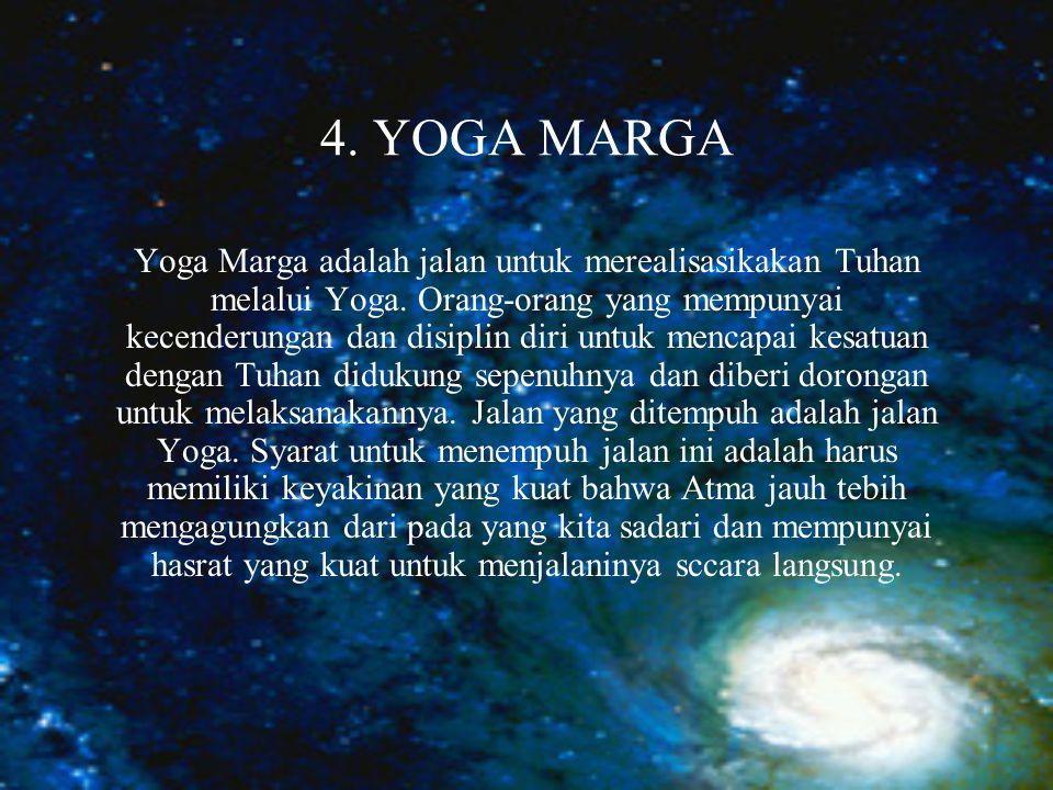 4.YOGA MARGA Yoga Marga adalah jalan untuk merealisasikakan Tuhan melalui Yoga.