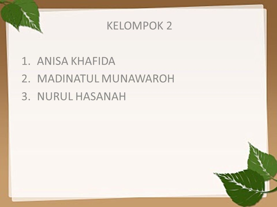 KELOMPOK 2 1.ANISA KHAFIDA 2.MADINATUL MUNAWAROH 3.NURUL HASANAH