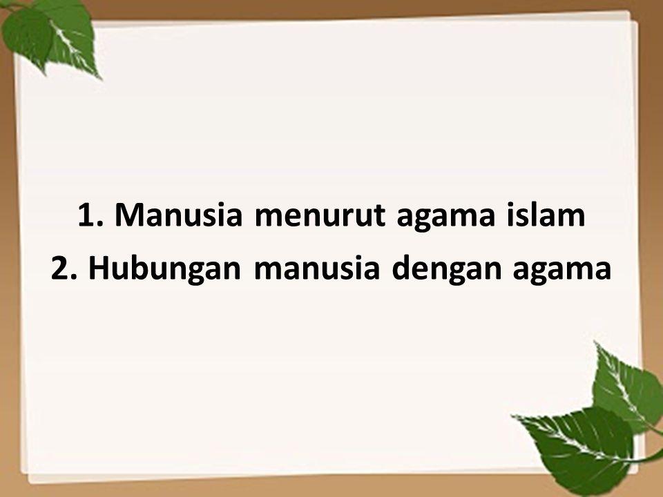 Fungsi dan peranan manusia dalam islam Belajar (surat An naml : 15-16 dan Al Mukmin :54) ; Belajar yang dinyatakan pada ayat pertama surat al Alaq adalah mempelajari ilmu Allah yaitu Al Qur'an.