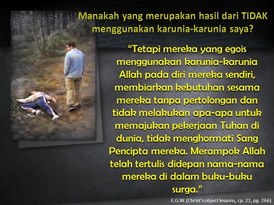 """""""Tetapi mereka yang egois menggunakan karunia-karunia Allah pada diri mereka sendiri, membiarkan kebutuhan sesama mereka tanpa pertolongan dan tidak m"""
