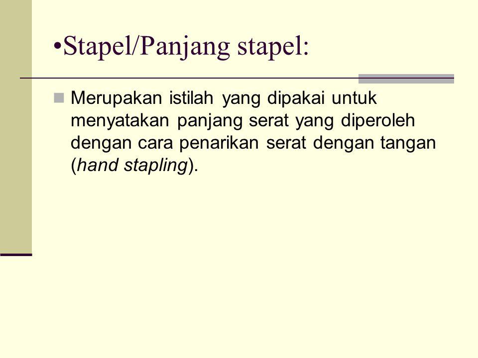 Stapel/Panjang stapel: Merupakan istilah yang dipakai untuk menyatakan panjang serat yang diperoleh dengan cara penarikan serat dengan tangan (hand st