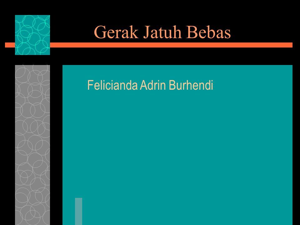 Gerak Jatuh Bebas Felicianda Adrin Burhendi