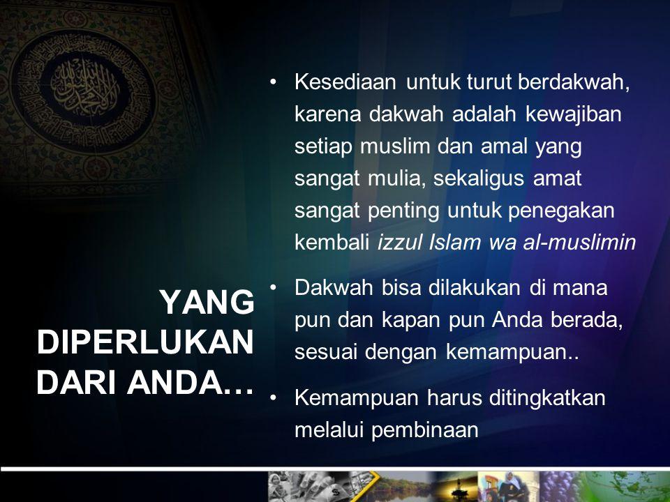 YANG DIPERLUKAN DARI ANDA… Kesediaan untuk turut berdakwah, karena dakwah adalah kewajiban setiap muslim dan amal yang sangat mulia, sekaligus amat sa