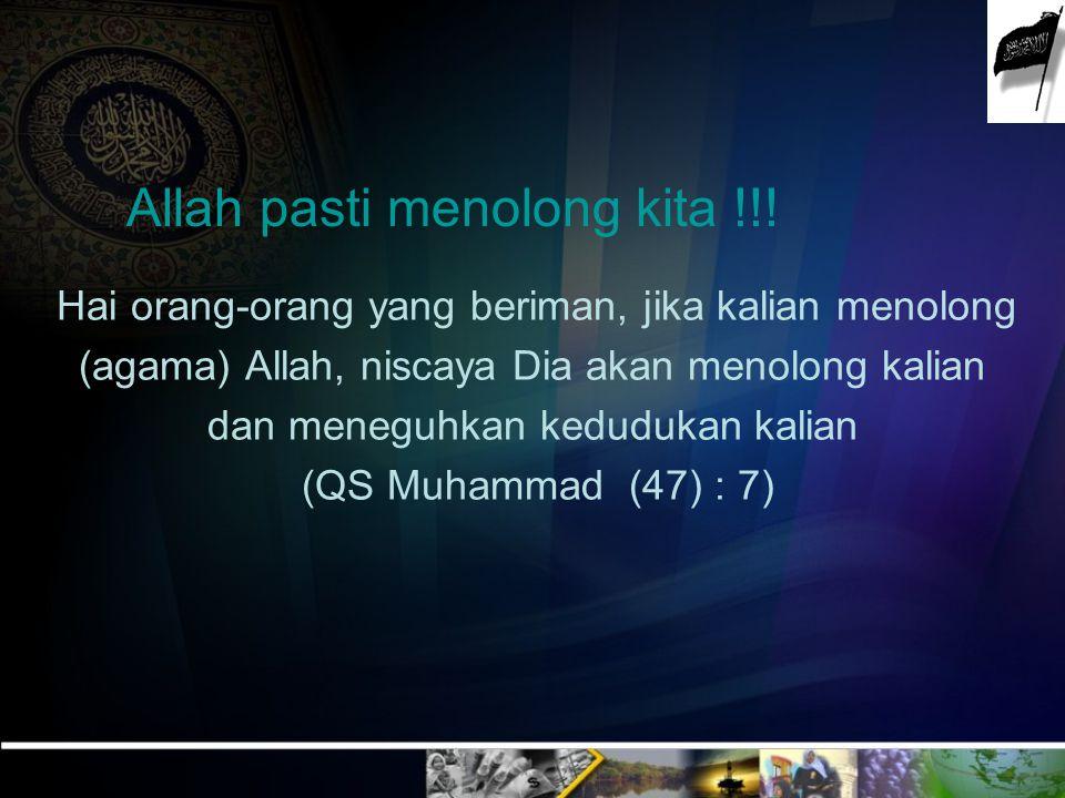 Hai orang-orang yang beriman, jika kalian menolong (agama) Allah, niscaya Dia akan menolong kalian dan meneguhkan kedudukan kalian (QS Muhammad (47) :