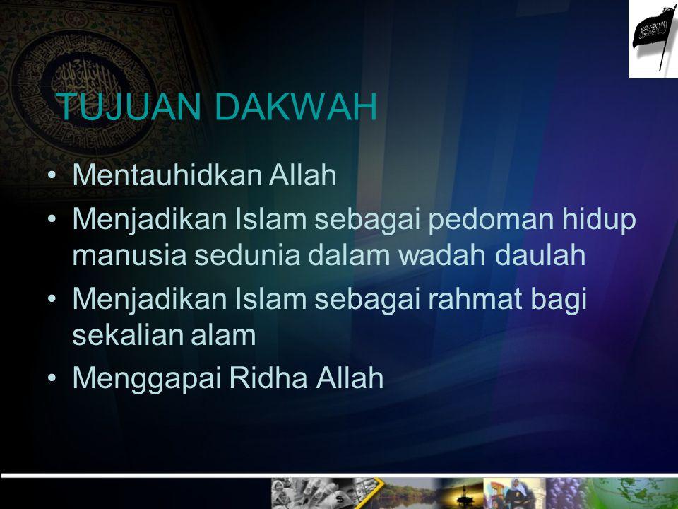 TUJUAN DAKWAH Mentauhidkan Allah Menjadikan Islam sebagai pedoman hidup manusia sedunia dalam wadah daulah Menjadikan Islam sebagai rahmat bagi sekali