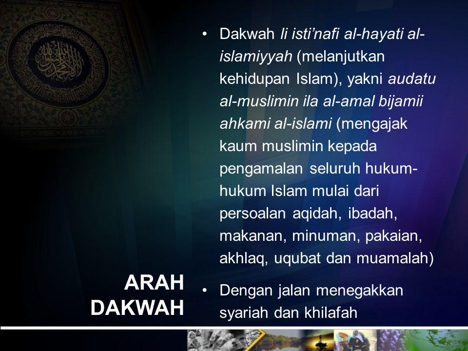 ARAH DAKWAH Dakwah li isti'nafi al-hayati al- islamiyyah (melanjutkan kehidupan Islam), yakni audatu al-muslimin ila al-amal bijamii ahkami al-islami
