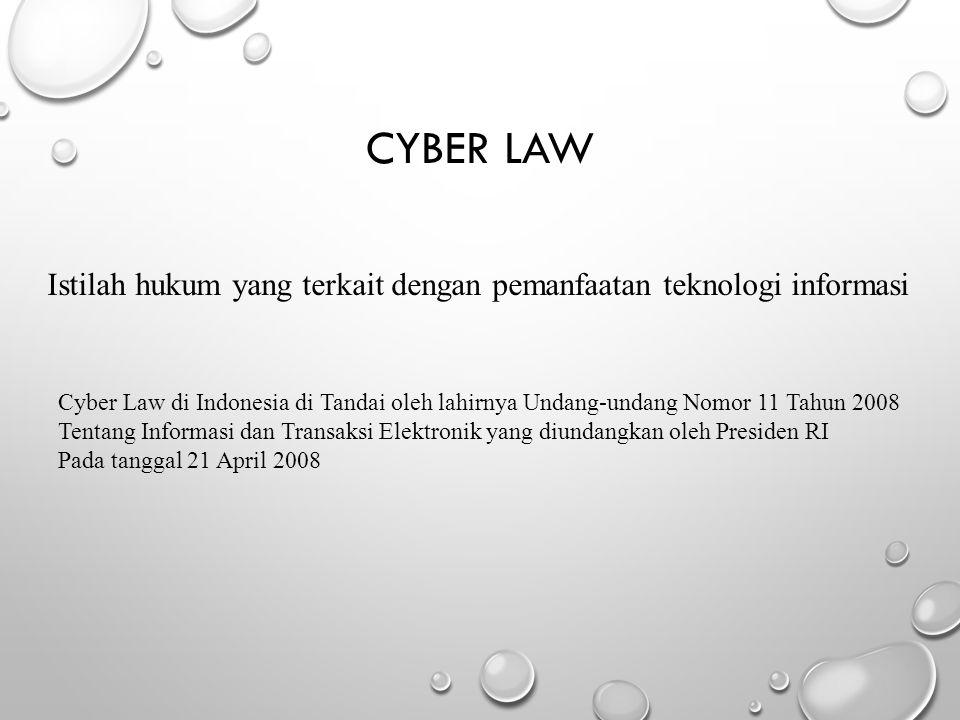 CYBER LAW Cyber Law di Indonesia di Tandai oleh lahirnya Undang-undang Nomor 11 Tahun 2008 Tentang Informasi dan Transaksi Elektronik yang diundangkan