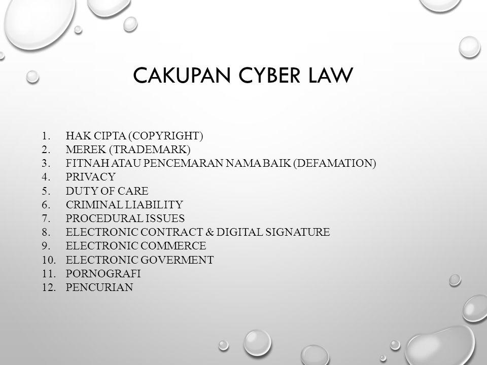 CAKUPAN CYBER LAW 1.HAK CIPTA (COPYRIGHT) 2.MEREK (TRADEMARK) 3.FITNAH ATAU PENCEMARAN NAMA BAIK (DEFAMATION) 4.PRIVACY 5.DUTY OF CARE 6.CRIMINAL LIAB