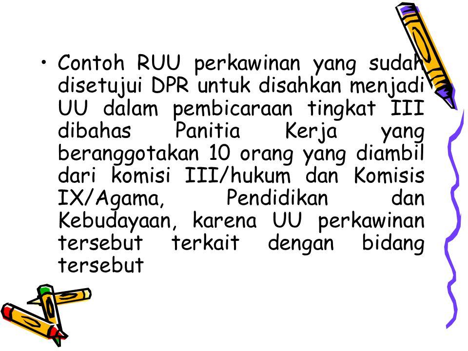 Contoh RUU perkawinan yang sudah disetujui DPR untuk disahkan menjadi UU dalam pembicaraan tingkat III dibahas Panitia Kerja yang beranggotakan 10 ora