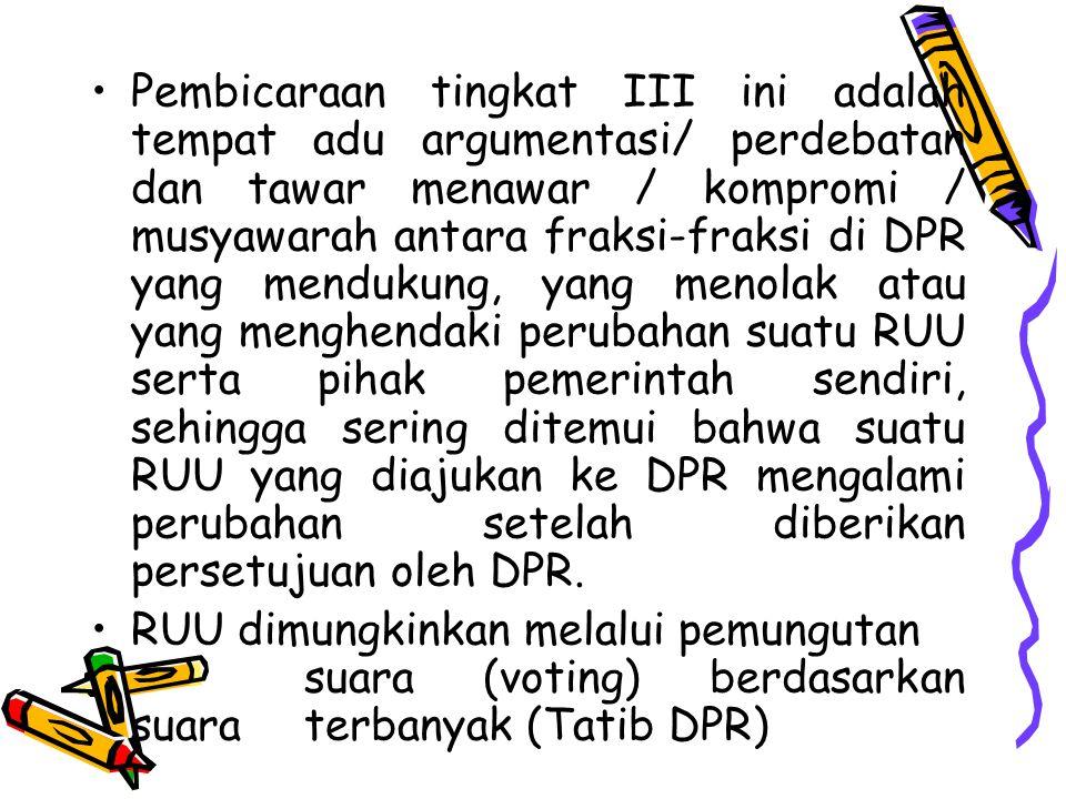 Pembicaraan tingkat III ini adalah tempat adu argumentasi/ perdebatan dan tawar menawar / kompromi / musyawarah antara fraksi-fraksi di DPR yang mendu