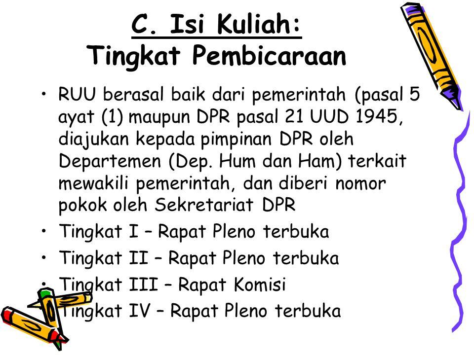 C. Isi Kuliah: Tingkat Pembicaraan RUU berasal baik dari pemerintah (pasal 5 ayat (1) maupun DPR pasal 21 UUD 1945, diajukan kepada pimpinan DPR oleh