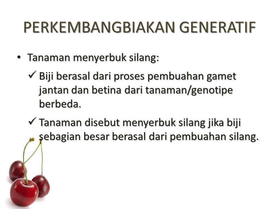 PERKEMBANGBIAKAN GENERATIF Tanaman menyerbuk silang: Tanaman menyerbuk silang: Biji berasal dari proses pembuahan gamet jantan dan betina dari tanaman/genotipe berbeda.