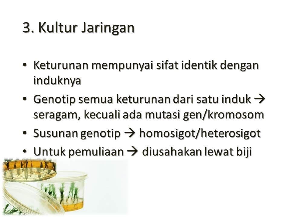 3. Kultur Jaringan Keturunan mempunyai sifat identik dengan induknya Keturunan mempunyai sifat identik dengan induknya Genotip semua keturunan dari sa