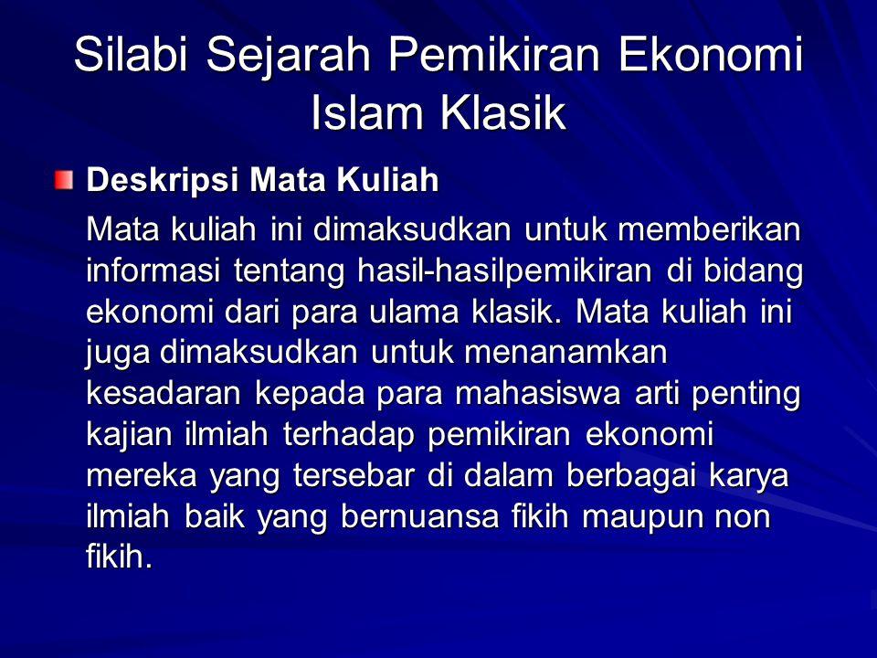 Silabi Sejarah Pemikiran Ekonomi Islam Klasik Deskripsi Mata Kuliah Mata kuliah ini dimaksudkan untuk memberikan informasi tentang hasil-hasilpemikira