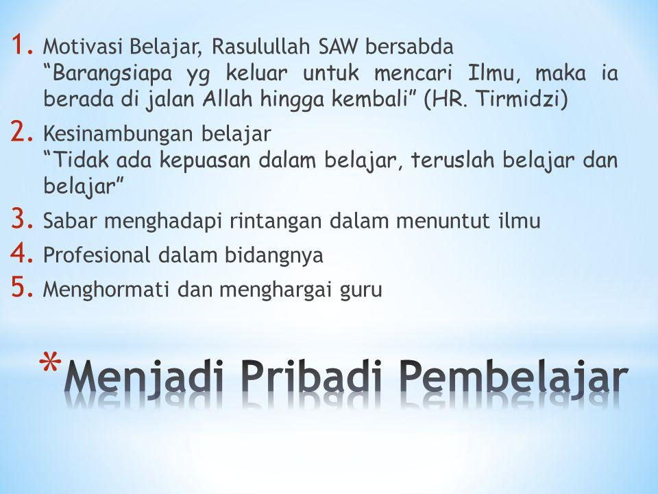 "1. Motivasi Belajar, Rasulullah SAW bersabda ""Barangsiapa yg keluar untuk mencari Ilmu, maka ia berada di jalan Allah hingga kembali"" (HR. Tirmidzi) 2"