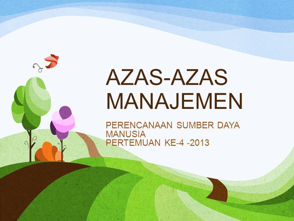 AZAS-AZAS MANAJEMEN PERENCANAAN SUMBER DAYA MANUSIA PERTEMUAN KE-4 -2013