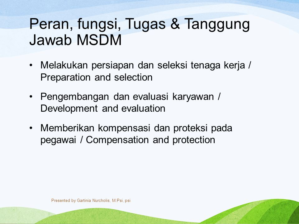 FUNGSI MANAJEMEN SDM (HRM) FUNGSI MANAJEMEN SDM (HRM) PERENCANAAN SDM (HR PLANNING)PERENCANAAN SDM (HR PLANNING) REKRUTASI DAN SELEKSIREKRUTASI DAN SELEKSI EMPLOYEE MOTIVATIONEMPLOYEE MOTIVATION EMPLOYEE EVALUATIONEMPLOYEE EVALUATION EMPLOYEE EDUCATION, TRAINING AND DEVELOPMENTEMPLOYEE EDUCATION, TRAINING AND DEVELOPMENT PROVISION OF EMPLOYEE SERVICESPROVISION OF EMPLOYEE SERVICES HUBUNGAN INDUSTRIALHUBUNGAN INDUSTRIAL Presented by Gartinia Nurcholis, M.Psi, psi