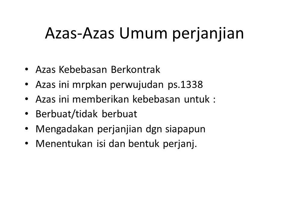 Azas-Azas Umum perjanjian Azas Kebebasan Berkontrak Azas ini mrpkan perwujudan ps.1338 Azas ini memberikan kebebasan untuk : Berbuat/tidak berbuat Mengadakan perjanjian dgn siapapun Menentukan isi dan bentuk perjanj.