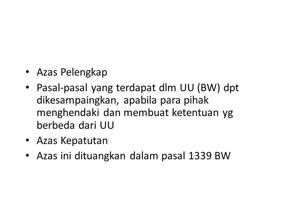 Azas Pelengkap Pasal-pasal yang terdapat dlm UU (BW) dpt dikesampaingkan, apabila para pihak menghendaki dan membuat ketentuan yg berbeda dari UU Azas Kepatutan Azas ini dituangkan dalam pasal 1339 BW