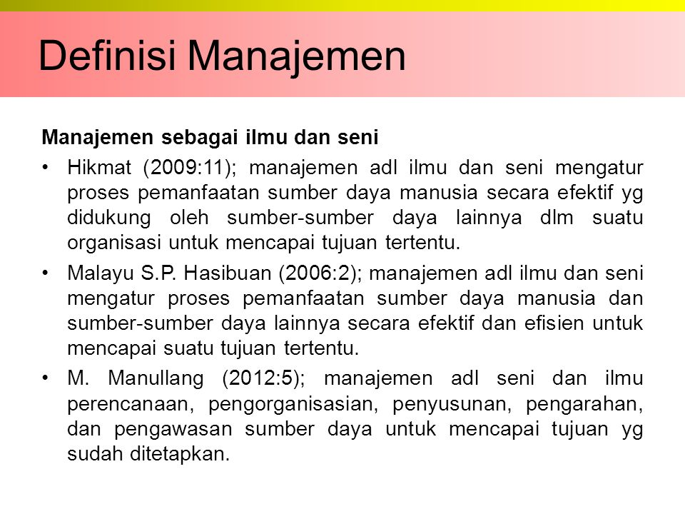 Manajemen sebagai ilmu dan seni Hikmat (2009:11); manajemen adl ilmu dan seni mengatur proses pemanfaatan sumber daya manusia secara efektif yg diduku