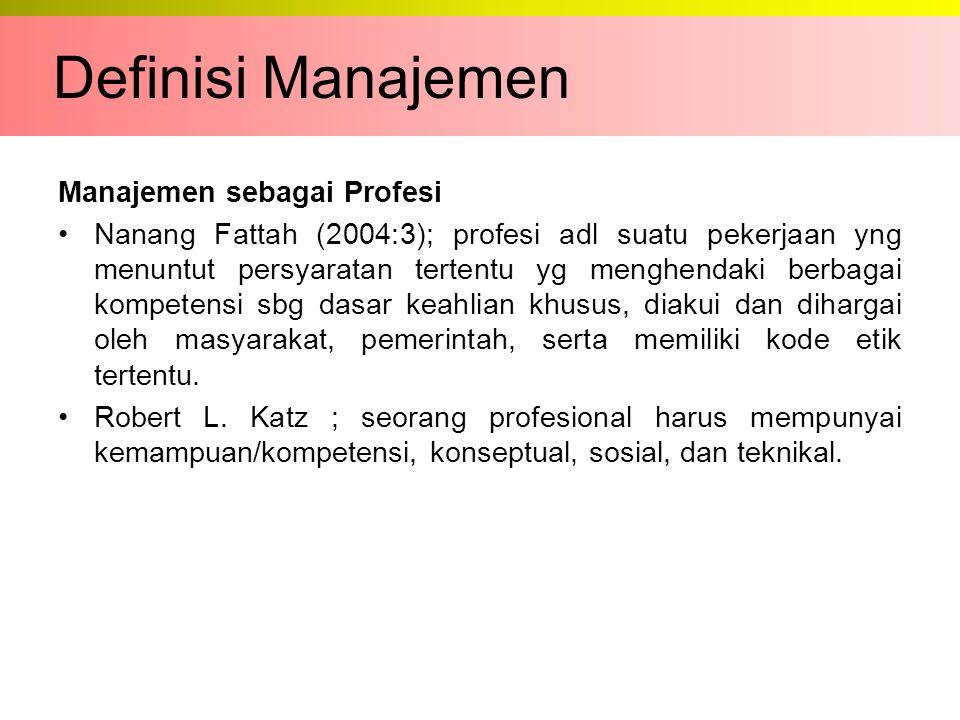 Manajemen sebagai Profesi Nanang Fattah (2004:3); profesi adl suatu pekerjaan yng menuntut persyaratan tertentu yg menghendaki berbagai kompetensi sbg