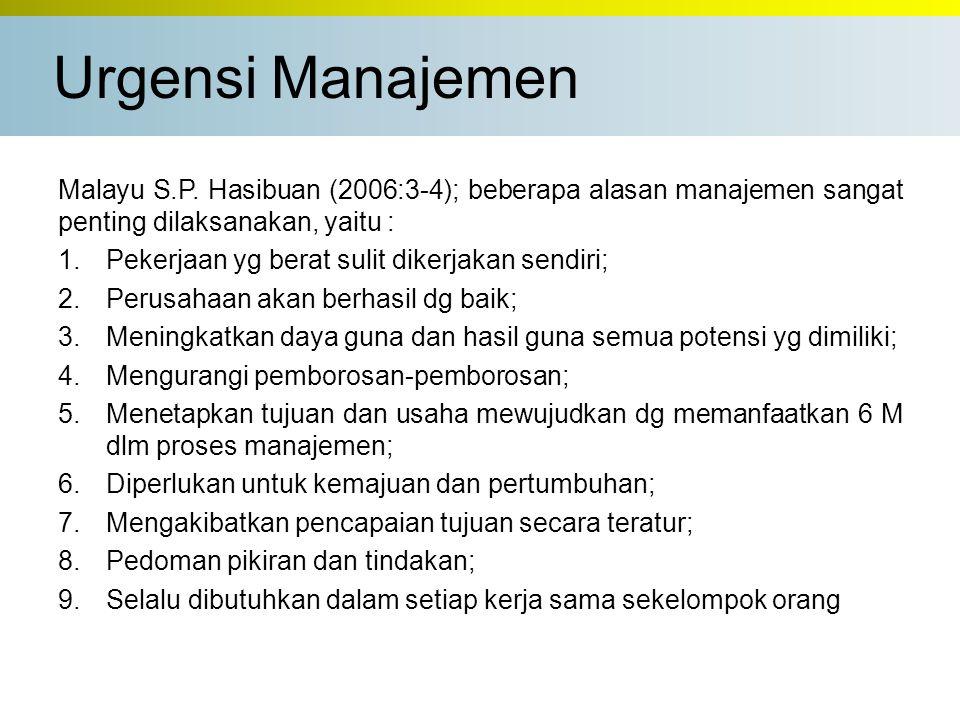 Malayu S.P. Hasibuan (2006:3-4); beberapa alasan manajemen sangat penting dilaksanakan, yaitu : 1.Pekerjaan yg berat sulit dikerjakan sendiri; 2.Perus