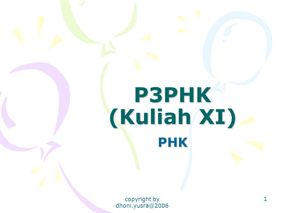 copyright by dhoni.yusra@2006 1 P3PHK (Kuliah XI) PHK
