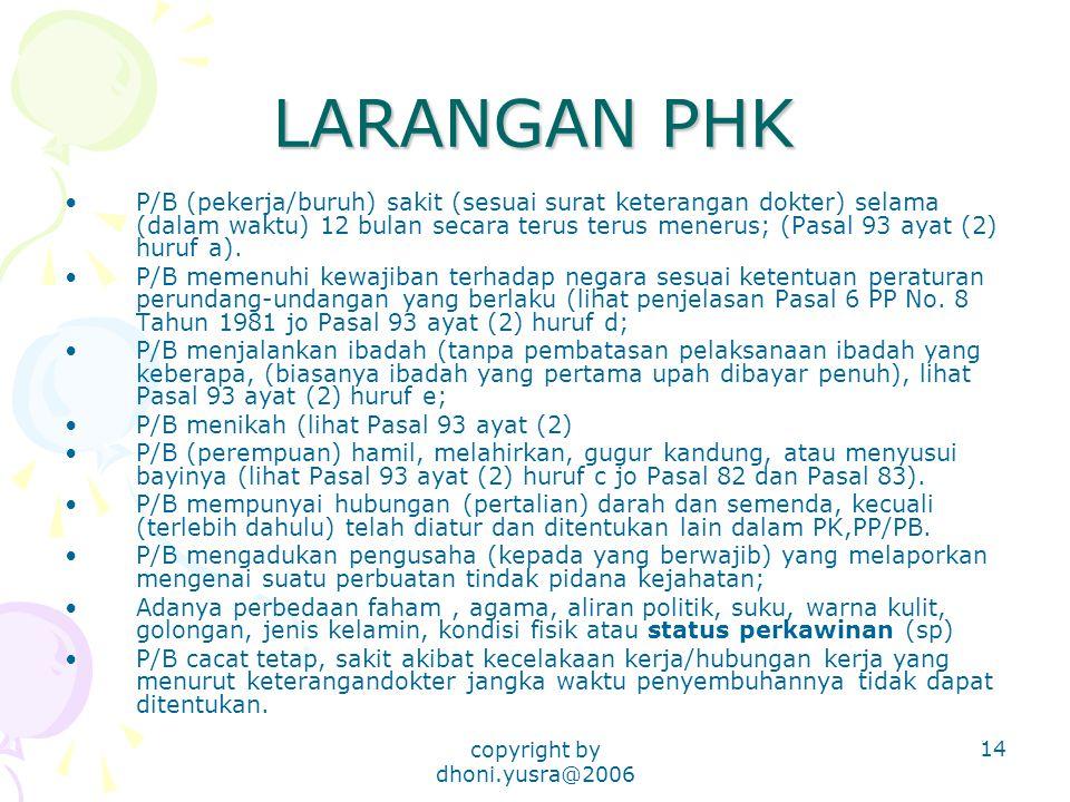 copyright by dhoni.yusra@2006 14 LARANGAN PHK P/B (pekerja/buruh) sakit (sesuai surat keterangan dokter) selama (dalam waktu) 12 bulan secara terus terus menerus; (Pasal 93 ayat (2) huruf a).