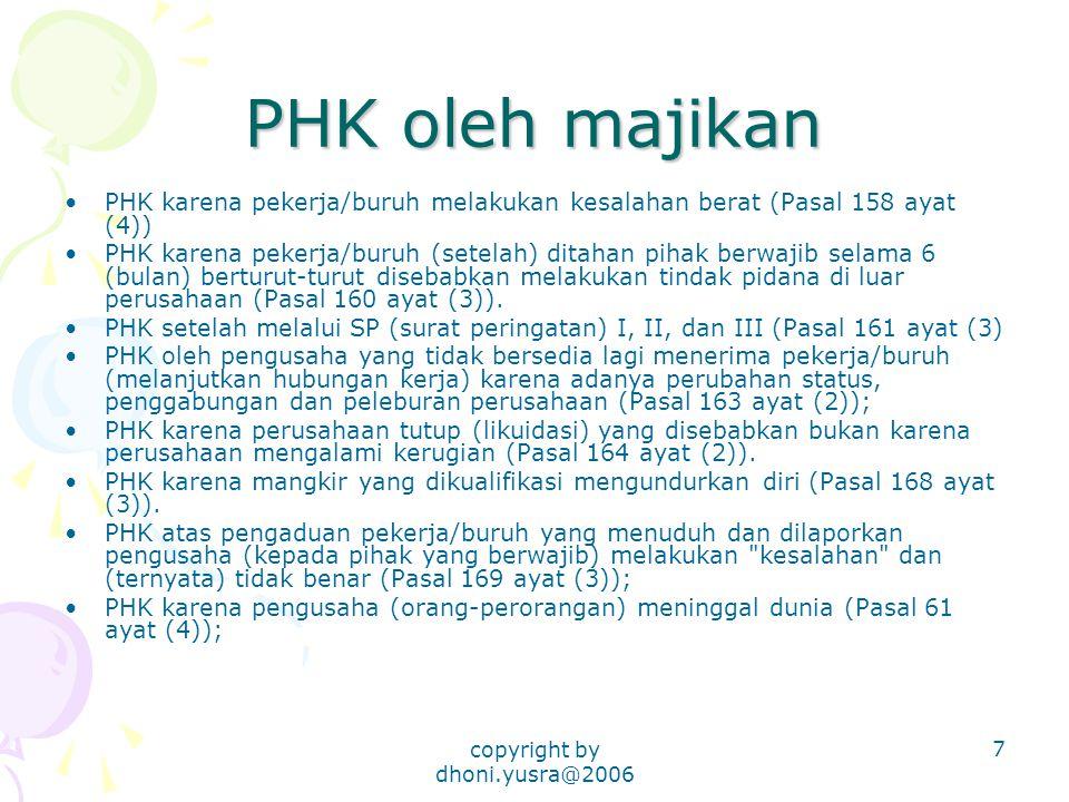 copyright by dhoni.yusra@2006 7 PHK oleh majikan PHK karena pekerja/buruh melakukan kesalahan berat (Pasal 158 ayat (4)) PHK karena pekerja/buruh (setelah) ditahan pihak berwajib selama 6 (bulan) berturut-turut disebabkan melakukan tindak pidana di luar perusahaan (Pasal 160 ayat (3)).