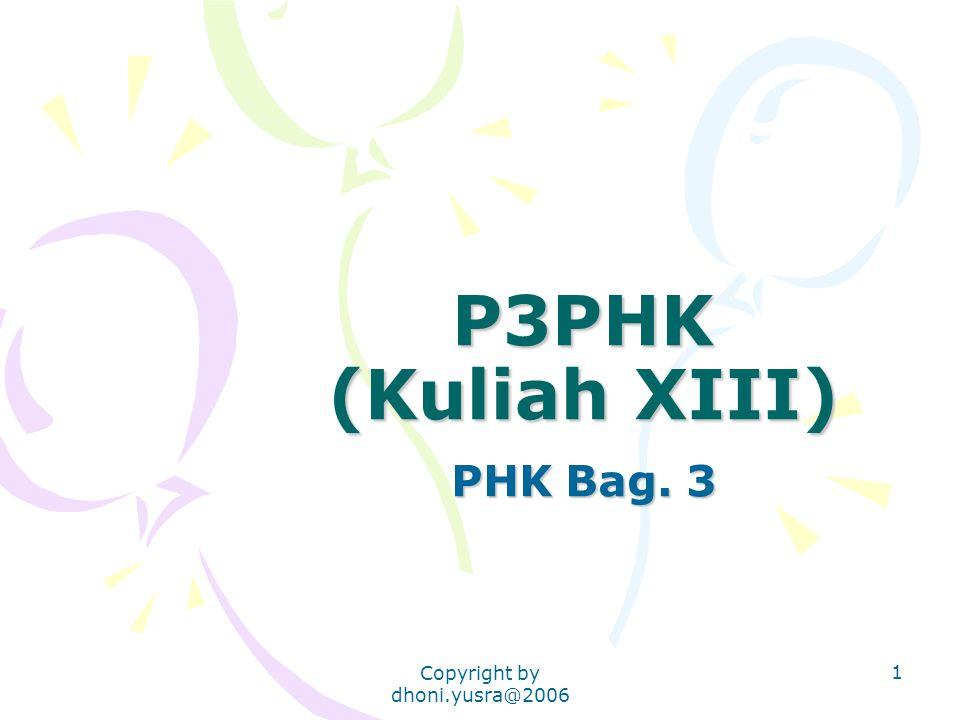 Copyright by dhoni.yusra@2006 1 P3PHK (Kuliah XIII) PHK Bag. 3