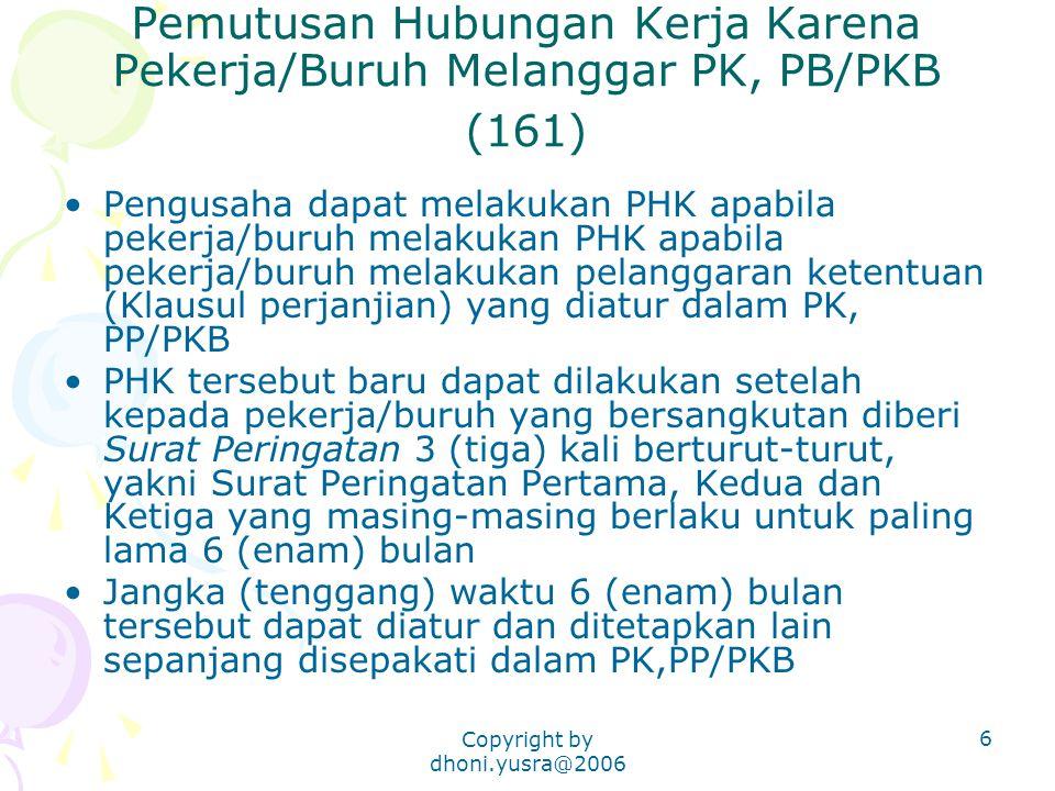 Copyright by dhoni.yusra@2006 7 Hak Pekerja/Buruh Pekerja/buruh yang diputuskan hubungan kerjanya karena melakukan pelanggaran dalam PK, PP/PKB memperoleh hak atas pesangon, uang penghargaan masa kerja masing-masing 1 (satu) kali, dan uang pesangon, uang penggantian hak sesuai ketentuan