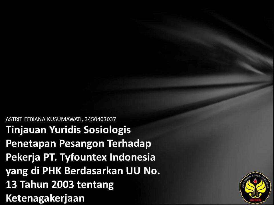 ASTRIT FEBIANA KUSUMAWATI, 3450403037 Tinjauan Yuridis Sosiologis Penetapan Pesangon Terhadap Pekerja PT.