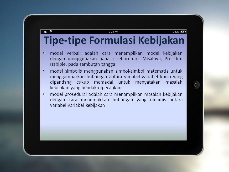 Tipe-tipe Formulasi Kebijakan model verbal: adalah cara menampilkan model kebijakan dengan menggunakan bahasa sehari-hari.