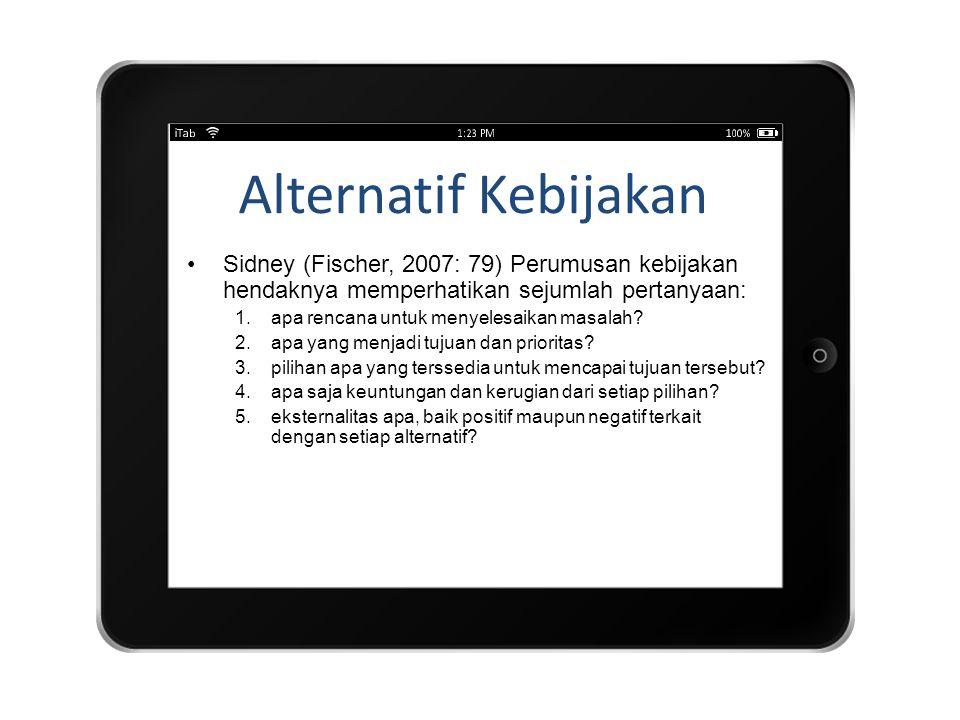 Alternatif Kebijakan Sidney (Fischer, 2007: 79) Perumusan kebijakan hendaknya memperhatikan sejumlah pertanyaan: 1.