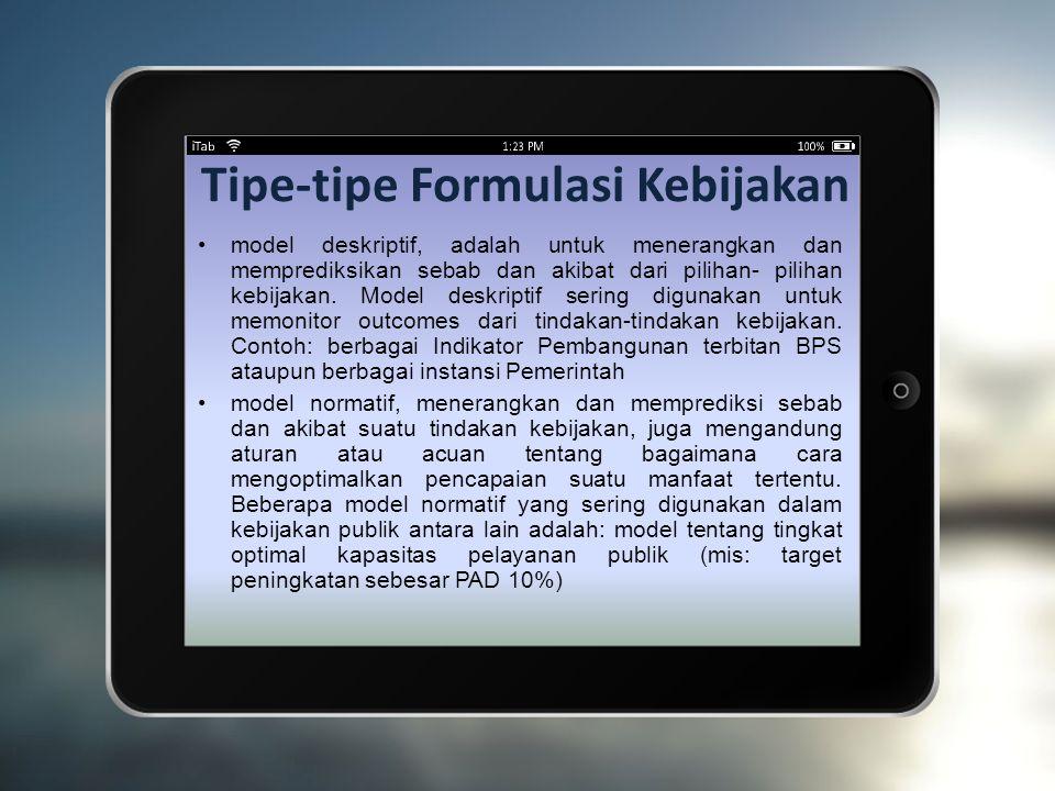 Tipe-tipe Formulasi Kebijakan model deskriptif, adalah untuk menerangkan dan memprediksikan sebab dan akibat dari pilihan- pilihan kebijakan.