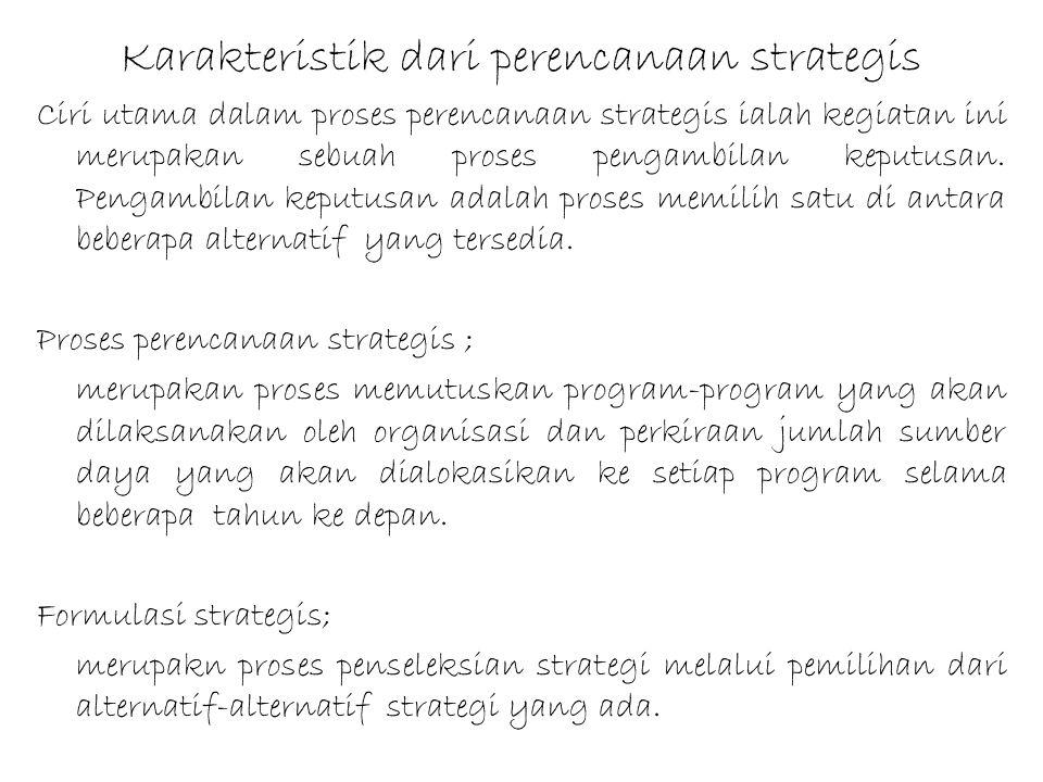 Karakteristik dari perencanaan strategis Ciri utama dalam proses perencanaan strategis ialah kegiatan ini merupakan sebuah proses pengambilan keputusa