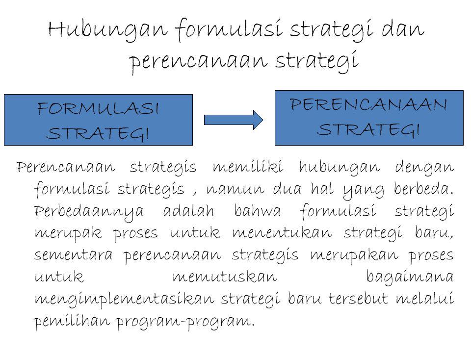 Hubungan formulasi strategi dan perencanaan strategi Perencanaan strategis memiliki hubungan dengan formulasi strategis, namun dua hal yang berbeda. P