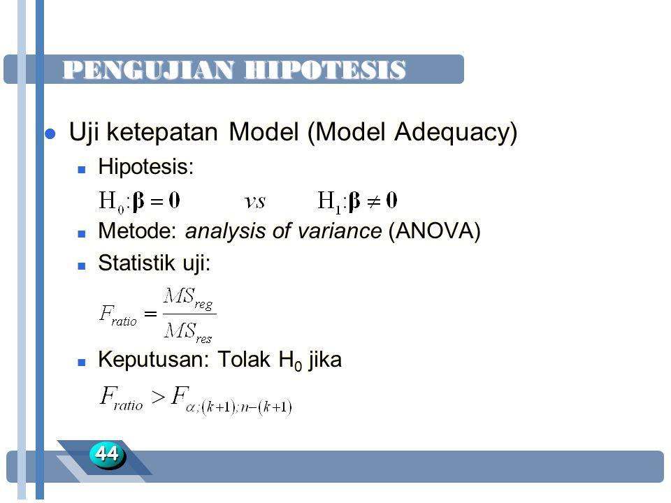 4444 l Uji ketepatan Model (Model Adequacy) n Hipotesis: n Metode: analysis of variance (ANOVA) n Statistik uji: n Keputusan: Tolak H 0 jika l Uji ket