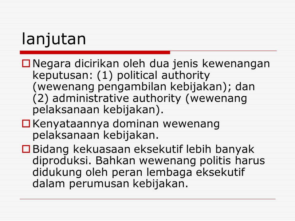 lanjutan  Negara dicirikan oleh dua jenis kewenangan keputusan: (1) political authority (wewenang pengambilan kebijakan); dan (2) administrative authority (wewenang pelaksanaan kebijakan).