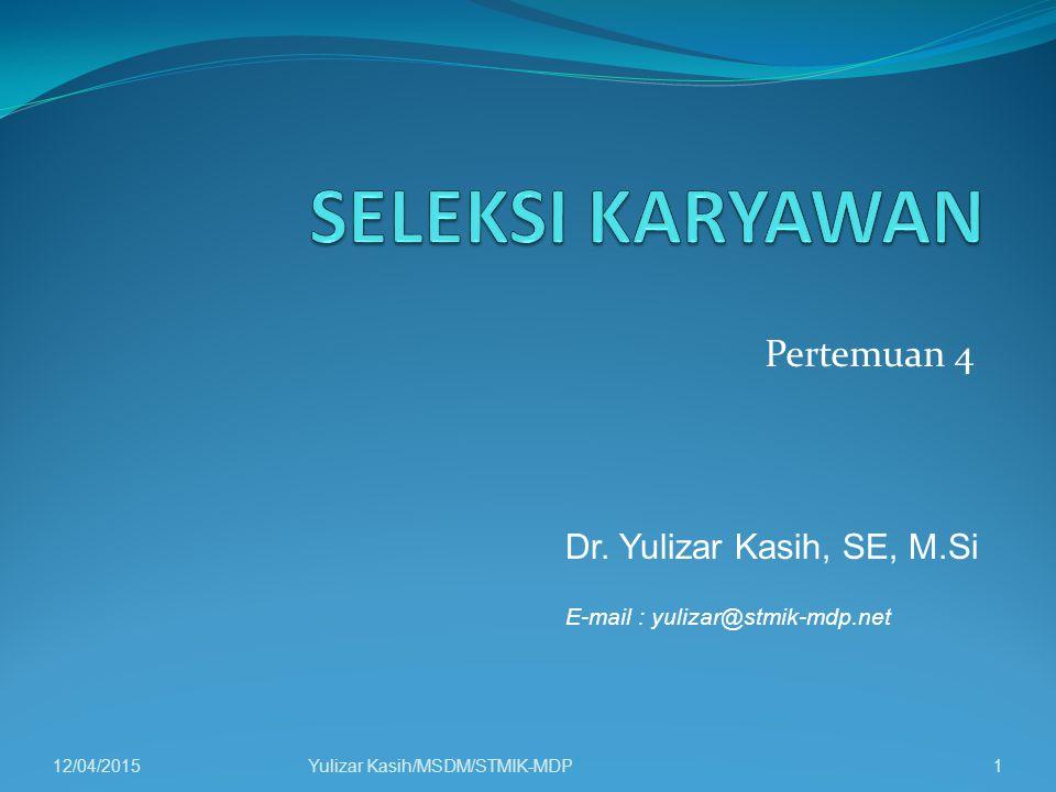 Pertemuan 4 12/04/2015Yulizar Kasih/MSDM/STMIK-MDP1 Dr. Yulizar Kasih, SE, M.Si E-mail : yulizar@stmik-mdp.net