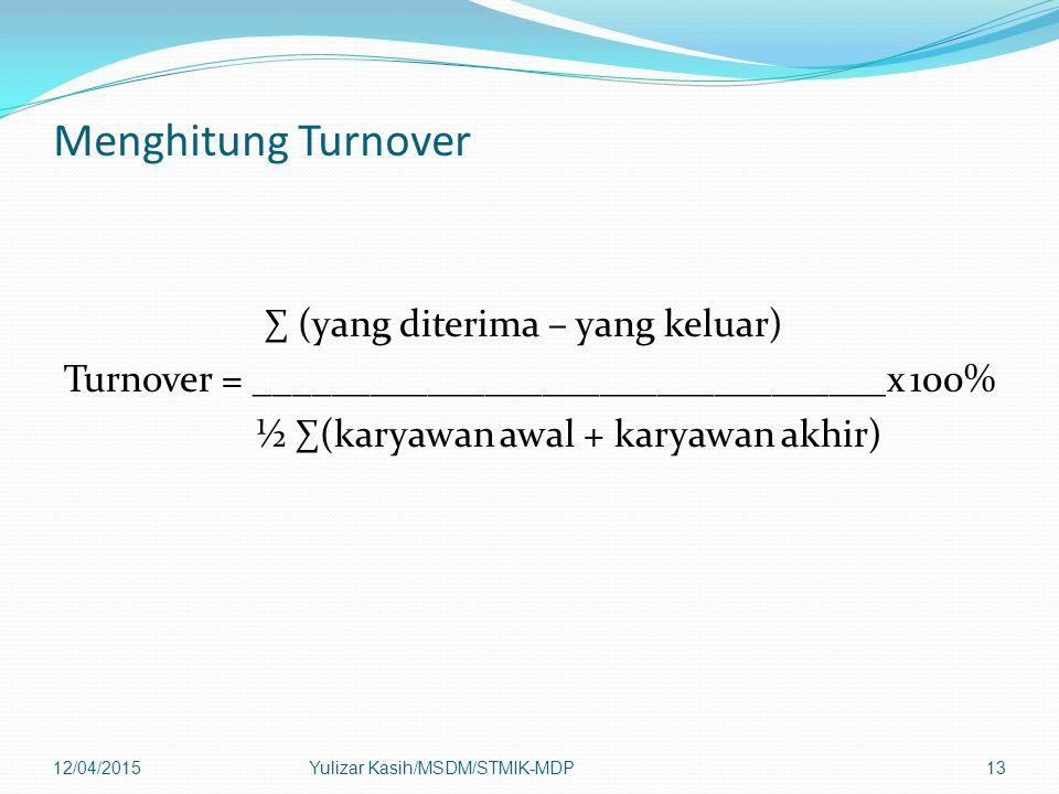 Menghitung Turnover ∑ (yang diterima – yang keluar) Turnover = _________________________________x 100% ½ ∑(karyawan awal + karyawan akhir) 12/04/2015Y