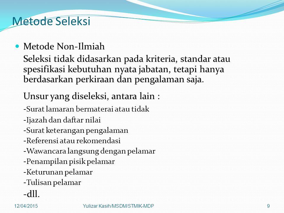 Metode Seleksi Metode Non-Ilmiah Seleksi tidak didasarkan pada kriteria, standar atau spesifikasi kebutuhan nyata jabatan, tetapi hanya berdasarkan pe