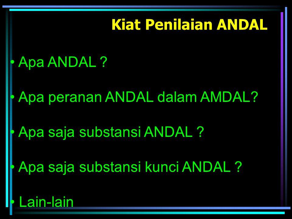Apa ANDAL ? Apa peranan ANDAL dalam AMDAL? Apa saja substansi ANDAL ? Apa saja substansi kunci ANDAL ? Lain-lain Kiat Penilaian ANDAL