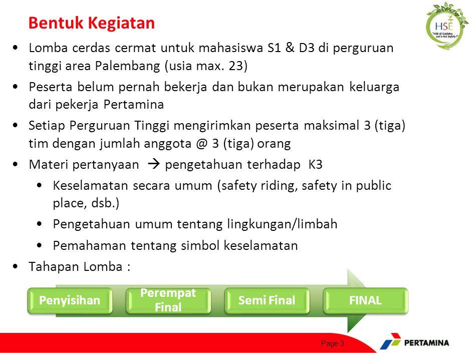 Page 3 Bentuk Kegiatan Lomba cerdas cermat untuk mahasiswa S1 & D3 di perguruan tinggi area Palembang (usia max. 23) Peserta belum pernah bekerja dan