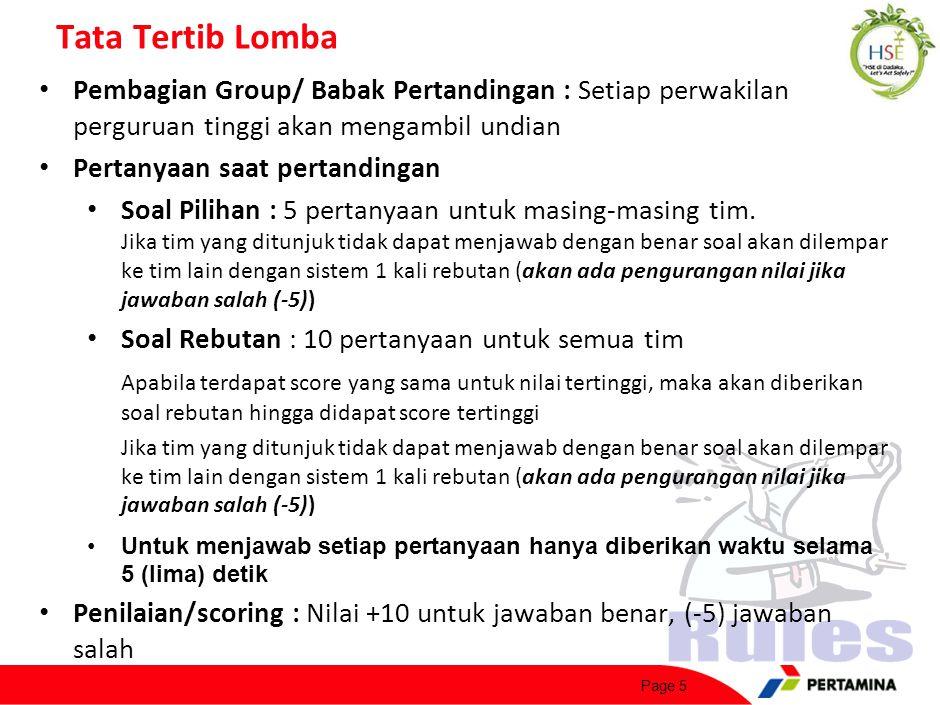 Page 5 Tata Tertib Lomba Pembagian Group/ Babak Pertandingan : Setiap perwakilan perguruan tinggi akan mengambil undian Pertanyaan saat pertandingan Soal Pilihan : 5 pertanyaan untuk masing-masing tim.