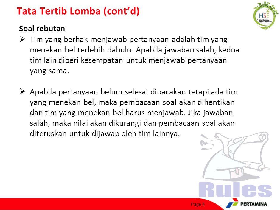 Page 6 Tata Tertib Lomba (cont'd) Soal rebutan  Tim yang berhak menjawab pertanyaan adalah tim yang menekan bel terlebih dahulu.
